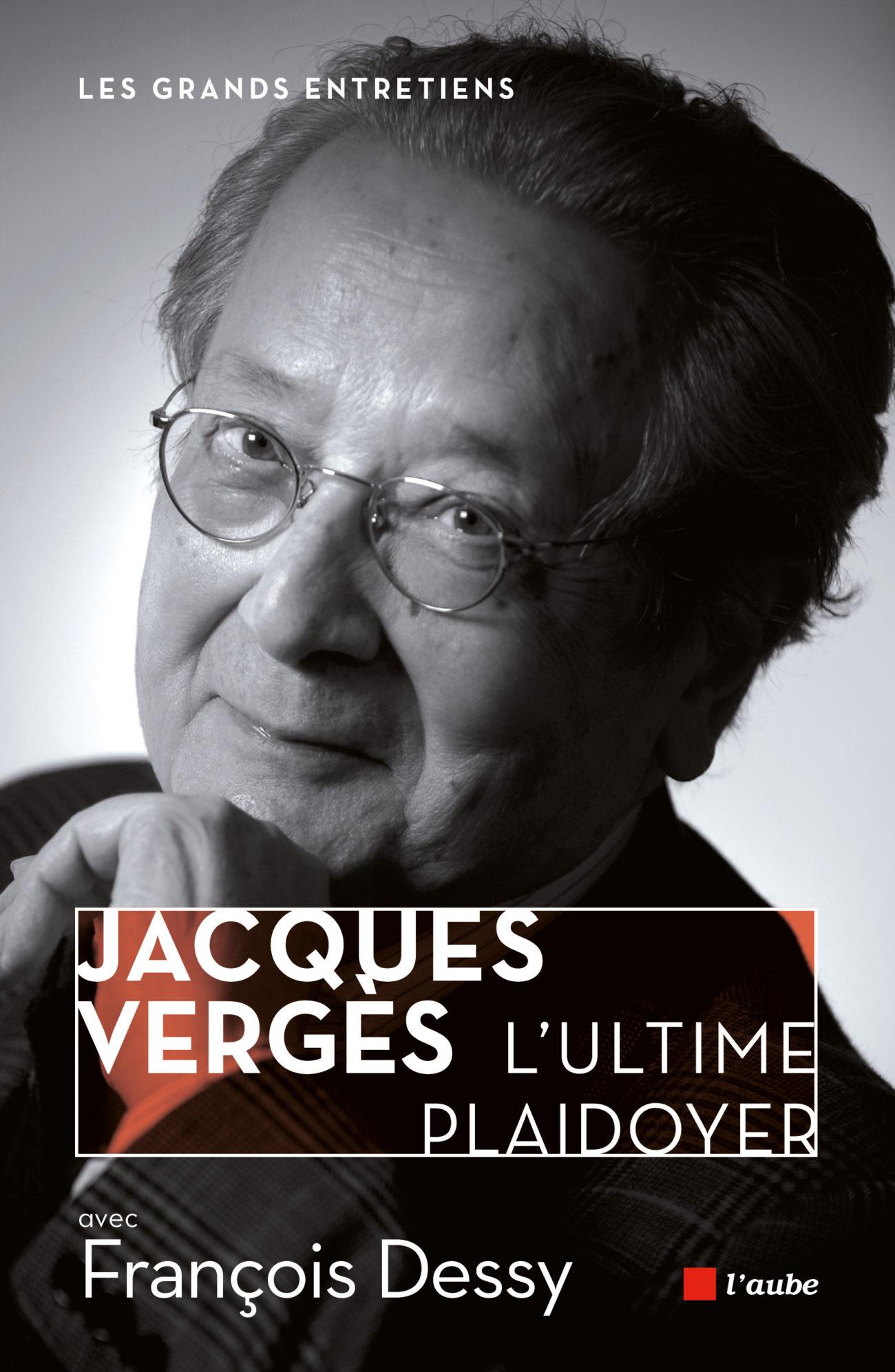 Jacques Vergès. L'ultime plaidoyer