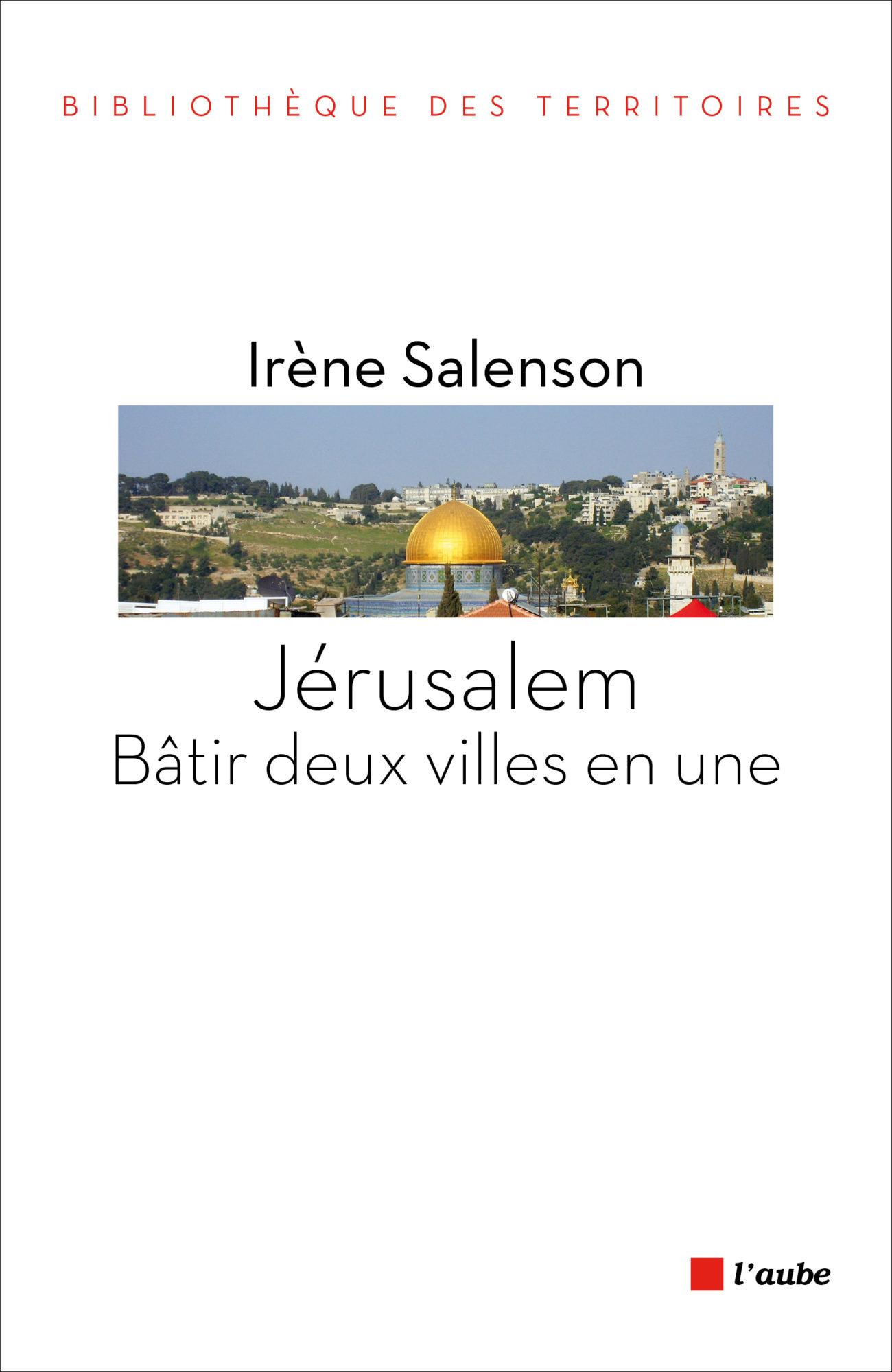 Jérusalem. Bâtir deux villes en une